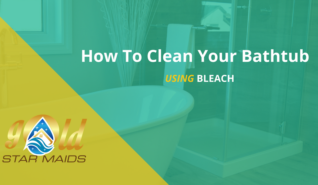 How to clean your bathtub with bleach gold star maids How to clean bathtub
