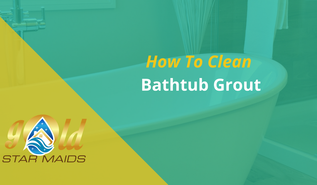 How To Clean Bathtub Grout Gold Star Maids: how to clean bathtub